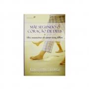 Livro: Mãe Segundo O Coração De Deus | Elizabeth George