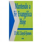 Livro: Mantendo A Fé Evangélica Hoje | D. Martyn Lloyd-jones