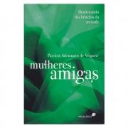 Livro: Mulheres Amigas | Patricia A. de Vergara