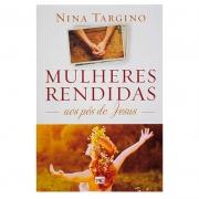 Livro: Mulheres Rendidas Aos Pés De Jesus | Nina Targino