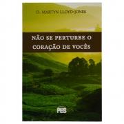 Livro: Não Se Perturbe O Coração De Vocês | Martyn Lloyd-jones