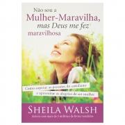 Livro: Não Sou A Mulher Maravilha, Mas Deus Me Fez Maravilhosa | Sheila Walsh