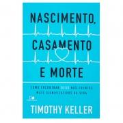 Livro: Nascimento, Casamento e Morte | Timothy Keller