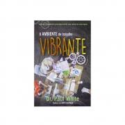 Livro: O Ambiente De Trabalho Vibrante | Dr. Paul White