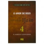 Livro: O Amor de Deus Estudo em 1 João | Volume 4 | D.Martyn Lloyd-jones