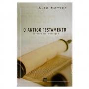 Livro: O Antigo Testamento | Alec Motyer