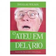 Livro: o Ateu em Delírio | Douglas Wilson