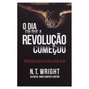 Livro: O Dia Em Que A Revolução Começou | N.T. Wright