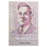 Livro: o Escrituralismo de Gordon Clark | W. Gary Crampton