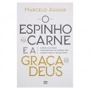 Livro: O Espinho Na Carne E A Graça De Deus | Marcelo Aguiar