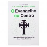 Livro: O Evangelho No Centro | D.A. Carson & Timothy Keller
