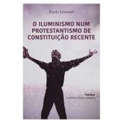 Livro: O Iluminismo Num Protestantismo De Constituição Recente | Émile Léonard