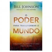 Livro: O Poder Para Transformar O Mundo | Bill Johnson