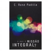 Livro: O Que é Missão Integral? | C. René Padilla