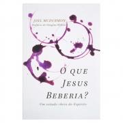 Livro: O Que Jesus Beberia?   Joel Mcdurmon