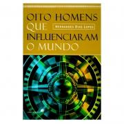 Livro: Oito Homens Que Influenciaram O Mundo | Hernandes Dias Lopes