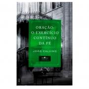 Livro: Oração O Exercício Continuo Da Fé | John Knox E João Calvino