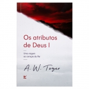 Livro: Os Atributos de Deus | A.W. Tozer