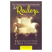 Livro: Os Caminhos Sobrenaturais Da Realeza | Kris Vallotton & Bill Johnson