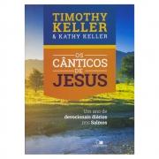 Livro: Os Cânticos de Jesus | Timothy Keller e Kathy Keller