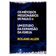 Livro: Os Métodos Missionários De Paulo E Um Estudo da Expansão da Igreja | Roland Allen