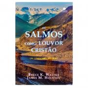 Livro: Os Salmos Como Louvor Cristão | Bruce K. Waltke E James M. Houston