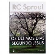 Livro: Os Últimos Dias Segundo Jesus | R. C. Sproul