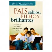 Livro: Pais Sábios, Filhos Brilhantes | John Macarthur