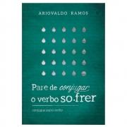 Livro: Pare De Conjugar O Verbo Sofrer | Ariovaldo Ramos