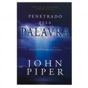 Livro: Penetrado Pela Palavra | John Piper