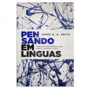Livro: Pensando Em Línguas | James K. A. Smith