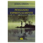 Livro: Pensando Espiritualmente | Nova Edição | John Owen