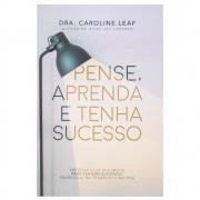Livro: Pense Aprenda e Tenha Sucesso | Caroline Leaf