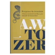 Livro: Peregrinos Da Eternidade | A.W. Tozer