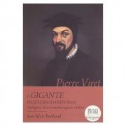 Livro: Pierre Viret | o Gigante Esquecido da Reforma | Jean-marc Berthoud