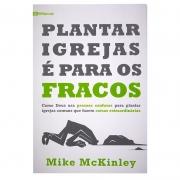 Livro: Plantar Igrejas É Para Os Fracos | Mike Mckinley