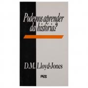 Livro: Podemos Aprender Da História? | D. Martyn Lloyd-jones