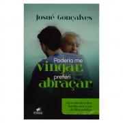 Livro: Poderia Me Vingar, Preferi Abraçar | Josué Gonçalves