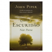 Livro: Quando A Escuridão Não Passa | John Piper
