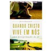 Livro: Quando Cristo Vive Em Nós - Uma Peregrinação De Fé   Justo Gonzáles