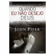 Livro: Quando Eu Não Desejo Deus | John Piper