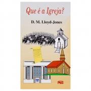 Livro: Que É A Igreja? | D. Martyn Lloyd-Jones