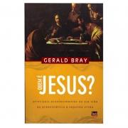 Livro: Quem É Jesus? |  Gerald Bray