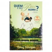 Livro: Quem É Seu Pai Agora? | Doug Stringer