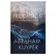 Livro: Sabedoria e Prodígios | Abraham Kuyper | Capa Dura