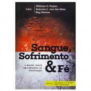 Livro: Sangue, Sofrimento e Fé | William D. Taylor, Antonia L. Van Der Meer, Reg Reimer
