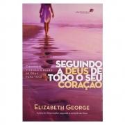 Livro: Seguindo a Deus de Todo o Seu Coração | Elizabeth George