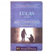 Livro: Seja Compassivo - Lucas 1-13 | Warren W.Wiersbe