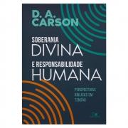 Livro: Soberania Divina e Responsabilidade Humana | D. A. Carson