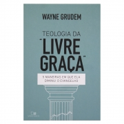 Livro: Teologia Da Livre Graça | Wayne Grudem